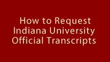 How to Request Indiana University Official Transcripts