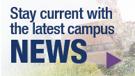 Stay Current with the Latest Campus News